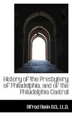 History of the Presbytery of Philadelphia, and of the Philadelphia Central af Alfred Nevin