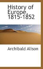 History of Europe, 1815-1852 af Archibald Alison