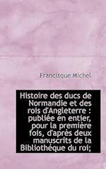 Histoire Des Ducs de Normandie Et Des Rois D'Angleterre af Francisque Michel