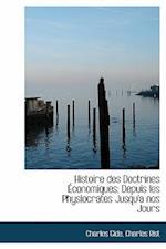 Histoire Des Doctrines Conomiques af Charles Gide, Charles Rist