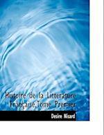 Histoire de La Litt Rature Fran Aise, Tome Premier af Desire Nisard
