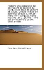 Histoire Chronologique Des Operations de L'Armee Du Nord, Et de Celle de Sambre Et Meuse af Charles Pichegru, Pierre David