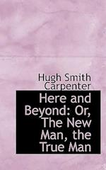 Here and Beyond af Hugh Smith Carpenter