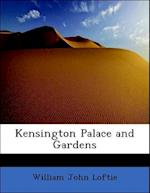 Kensington Palace and Gardens af William John Loftie