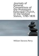 Journals of General Conventions of the Protestant Episcopal Church, in the United States, 1785-1835 af William Stevens Perry