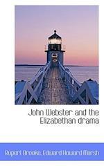 John Webster and the Elizabethan Drama af Rupert Brooke, Edward Howard Marsh