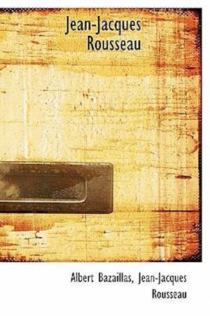 Bog, hardback Jean-Jacques Rousseau af Albert Bazaillas, Jean jacques Rousseau