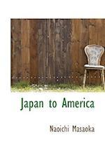 Japan to America af Naoichi Masaoka