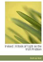 Ireland : A Book of Light on the Irish Problem