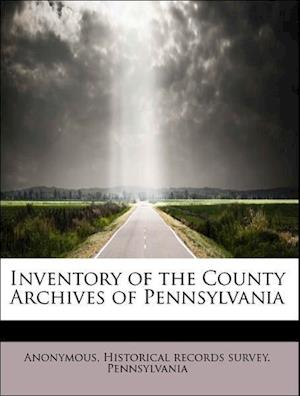 Inventory of the County Archives of Pennsylvania