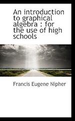 An Introduction to Graphical Algebra af Francis Eugene Nipher