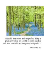 Industrial investment and emigration, being a practical treatise on benefit building societies and l