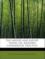 The Import and Export Trade, Or, Modern Commercial Practice af Frederick Hooper, James Graham