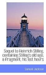 Sequel to Heinrich Stilling, Containing Stilling's Old Age, a Fragment; His Last Hours af Samuel Jackson