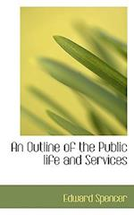 An Outline of the Public Life and Services af Edward Spencer