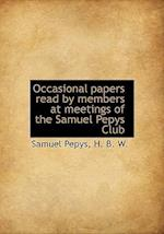 Occasional Papers Read by Members at Meetings of the Samuel Pepys Club