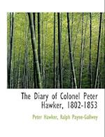 The Diary of Colonel Peter Hawker, 1802-1853 af Ralph Payne-Gallwey, Peter Hawker