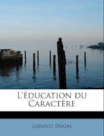 L' Education Du Caract Re af Ludovic Dugas