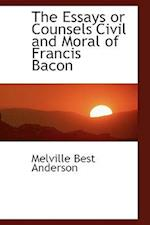The Essays or Counsels Civil and Moral of Francis Bacon af Melville Best Anderson