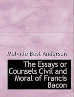 The Essays or Counsels Civil and Moral of Francis Bacon