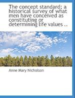 The Concept Standard; A Historical Survey of What Men Have Conceived as Constituting or Determining af Anne Mary Nicholson