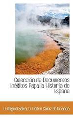 Colecci N de Documentos in Ditos Papa La Historia de Espa a af D. Miguel Salva, D. Pedro Sainz De Branda