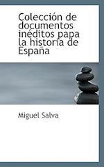 Colecci N de Documentos in Ditos Papa La Historia de Espa a af Miguel Salva