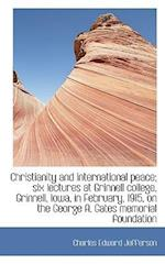 Christianity and International Peace; Six Lectures at Grinnell College, Grinnell, Iowa, in February,