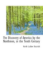 The Discovery of America by the Northmen, in the Tenth Century