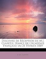 Discours de R Ception de M.J. Claretie; S Ance de L'Acad Mie Fran Aise Du 21 F Vrier 1889
