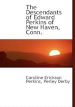 The Descendants of Edward Perkins of New Haven, Conn.