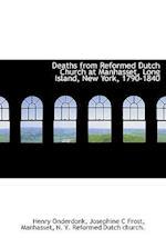 Deaths from Reformed Dutch Church at Manhasset, Long Island, New York, 1790-1840