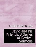 David and His Friends; A Series of Revival Sermons af Louis Albert Banks