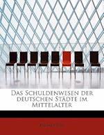 Das Schuldenwesen Der Deutschen Stadte Im Mittelalter af Bruno Kuske