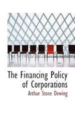 The Financing Policy of Corporations af Arthur Stone Dewing