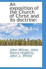 An Exposition of the Church of Christ and Its Doctrine af John J. White, John Henry Hopkins Jr., John Milner