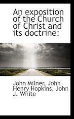 An Exposition of the Church of Christ and Its Doctrine af John Henry Hopkins Jr., John Milner, John J. White