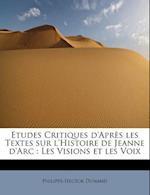 Etudes Critiques D'Apres Les Textes Sur L'Histoire de Jeanne D'Arc af Philippe-Hector Dunand