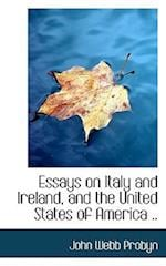 Essays on Italy and Ireland, and the United States of America .. af John Webb Probyn
