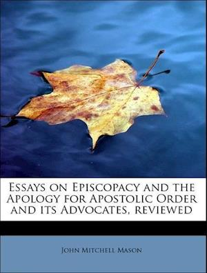 Essays on Episcopacy and the Apology for Apostolic Order and Its Advocates, Reviewed