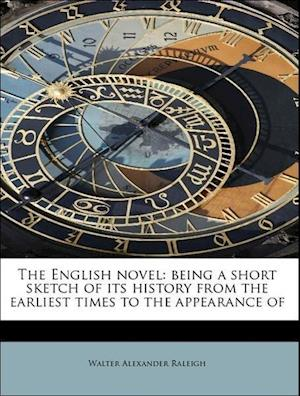 The English Novel: Being a Short Sketch of Its History from the Earliest Times to the Appearance of