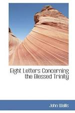 Eight Letters Concerning the Blessed Trinity af John Wallis