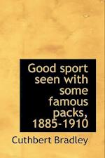 Good Sport Seen with Some Famous Packs, 1885-1910 af Cuthbert Bradley