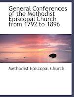 General Conferences of the Methodist Episcopal Church from 1792 to 1896 af Methodist Episcopal Church