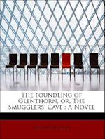 The Foundling of Glenthorn, Or, the Smugglers' Cave af Alexander Balfour