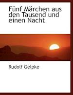 F Nf M Rchen Aus Den Tausend Und Einen Nacht af Rudolf Gelpke