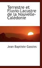 Terrestre Et Fluvio-Lacustre de La Nouvelle-Cal Donie af Jean Baptiste Gassies