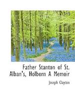Father Stanton of St. Alban's, Holborn a Memoir af Joseph Clayton