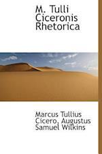 M. Tulli Ciceronis Rhetorica af Marcus Tullius Cicero, Augustus Samuel Wilkins