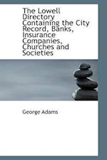The Lowell Directory Containing the City Record, Banks, Insurance Companies, Churches and Societies af George Adams